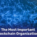 The Most Important Blockchain Organizations