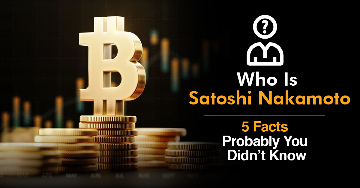 Who Is Satoshi Nakamoto 5 Facts Probably You Didn't Know